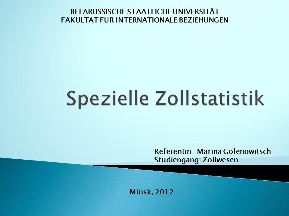 BELARUSSISCHE STAATLICHE UNIVERSITÄT FAKULTÄT FÜR INTERNATIONALE BEZIEHUNGEN Referentin : Marina Golenowitsch Studiengang: Zollwesen Minsk, 2012