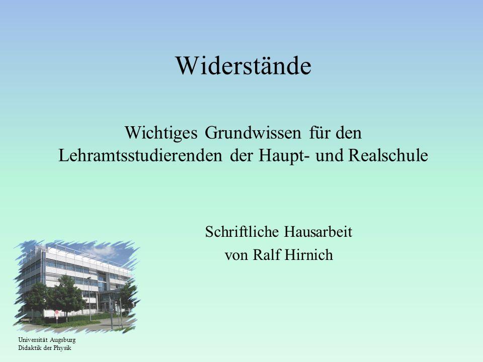 Widerstände Wichtiges Grundwissen für den Lehramtsstudierenden der Haupt- und Realschule Schriftliche Hausarbeit von Ralf Hirnich Universität Augsburg