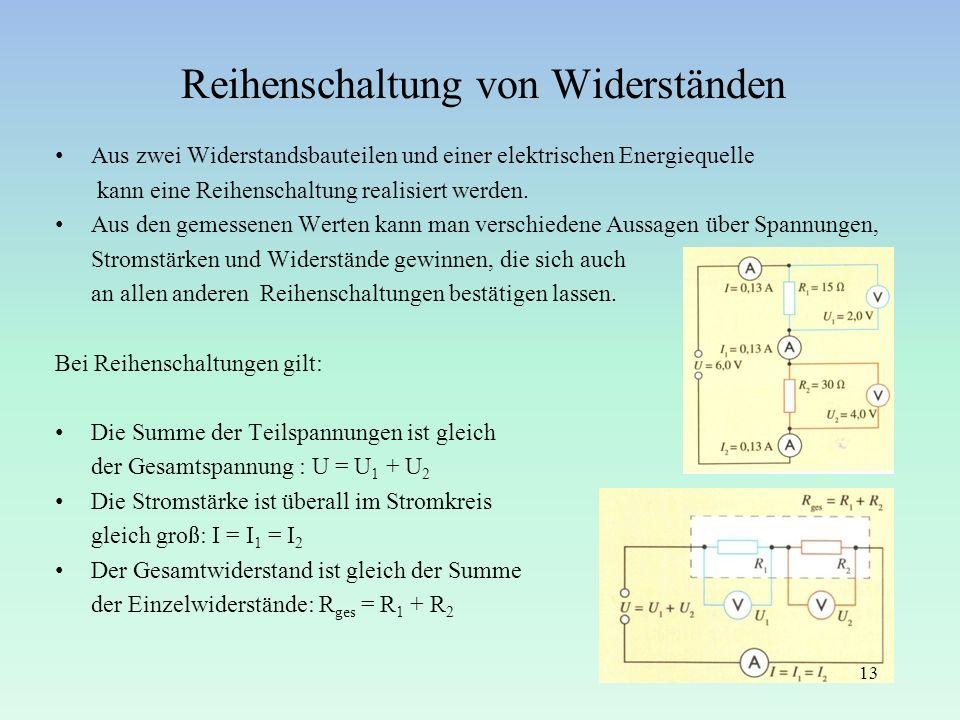 Reihenschaltung von Widerständen Aus zwei Widerstandsbauteilen und einer elektrischen Energiequelle kann eine Reihenschaltung realisiert werden. Aus d
