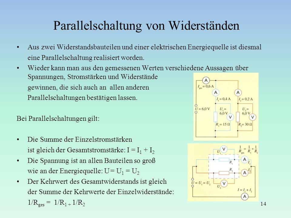 Parallelschaltung von Widerständen Aus zwei Widerstandsbauteilen und einer elektrischen Energiequelle ist diesmal eine Parallelschaltung realisiert wo