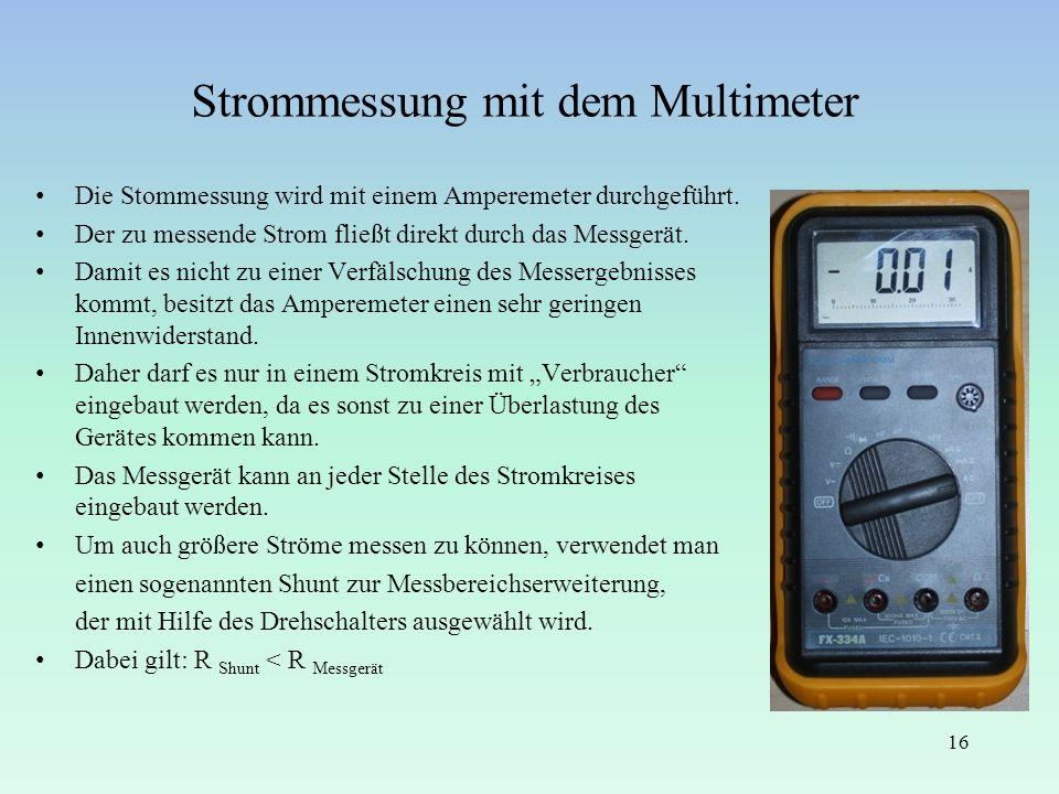 Strommessung mit dem Multimeter Die Stommessung wird mit einem Amperemeter durchgeführt. Der zu messende Strom fließt direkt durch das Messgerät. Dami