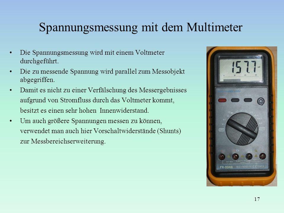 Spannungsmessung mit dem Multimeter Die Spannungsmessung wird mit einem Voltmeter durchgeführt. Die zu messende Spannung wird parallel zum Messobjekt