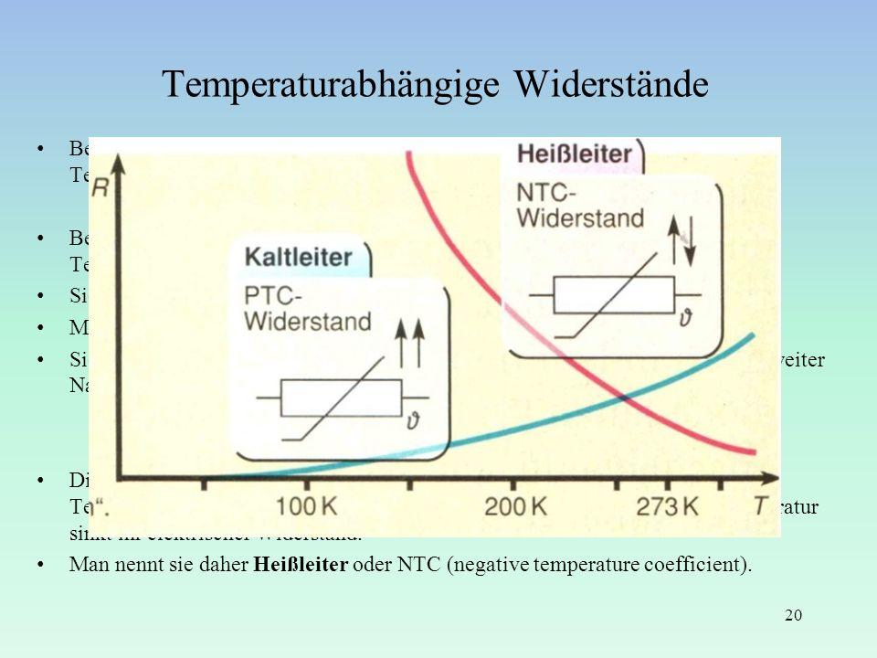 Temperaturabhängige Widerstände Bei den meisten Leitern ändert sich der Wert des Widerstands durch Temperatureinfluss. Bei Metallen und einigen Halble