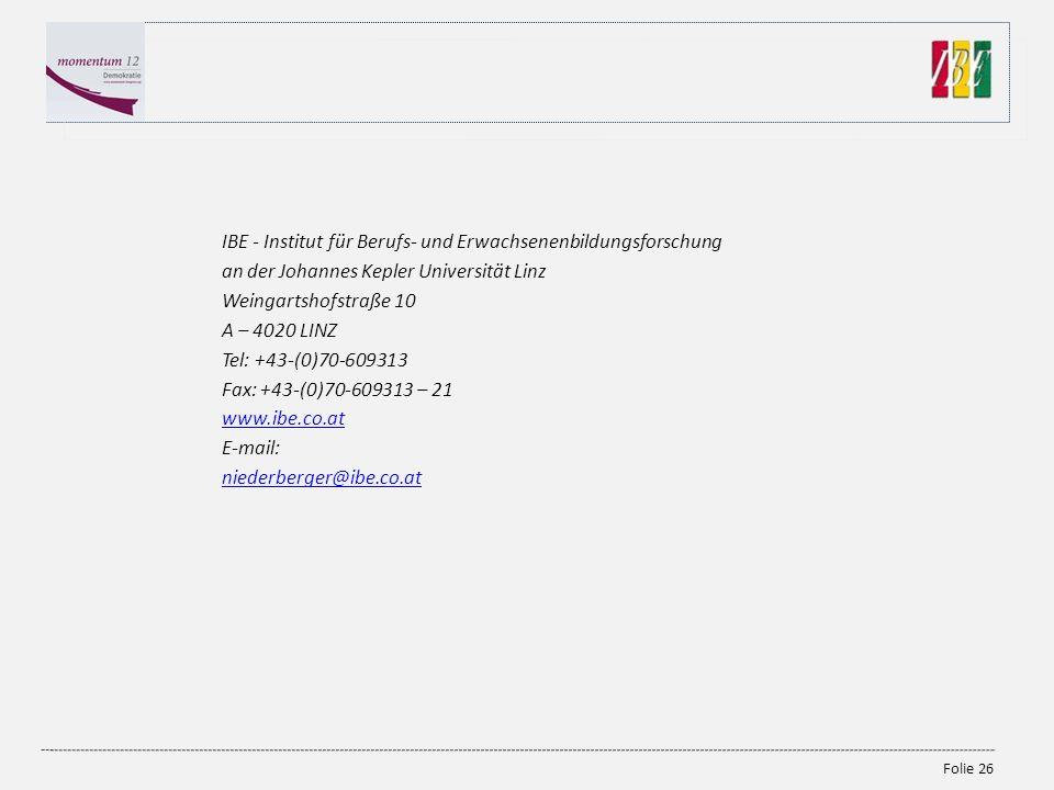 Folie 26 IBE - Institut für Berufs- und Erwachsenenbildungsforschung an der Johannes Kepler Universität Linz Weingartshofstraße 10 A – 4020 LINZ Tel: