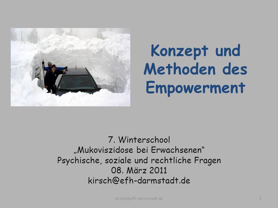 Konzept und Methoden des Empowerment 7. Winterschool Mukoviszidose bei Erwachsenen Psychische, soziale und rechtliche Fragen 08. März 2011 kirsch@efh-