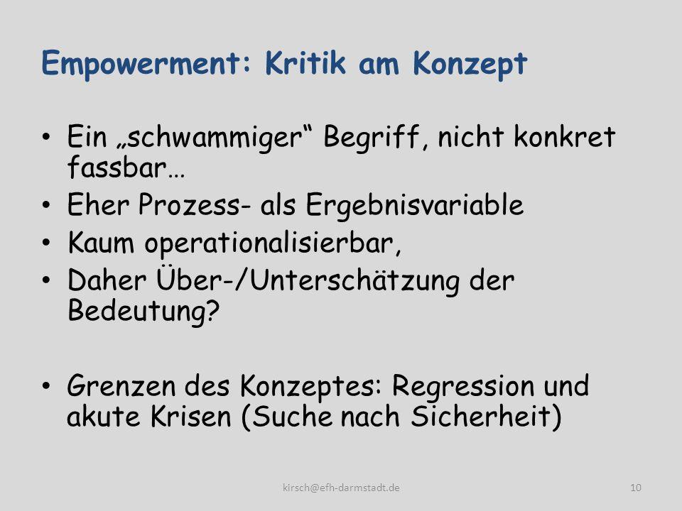 Empowerment: Kritik am Konzept Ein schwammiger Begriff, nicht konkret fassbar… Eher Prozess- als Ergebnisvariable Kaum operationalisierbar, Daher Über-/Unterschätzung der Bedeutung.