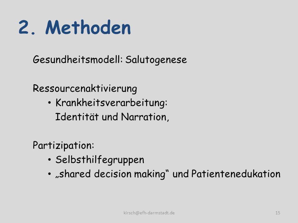 2. Methoden Gesundheitsmodell: Salutogenese Ressourcenaktivierung Krankheitsverarbeitung: Identität und Narration, Partizipation: Selbsthilfegruppen s
