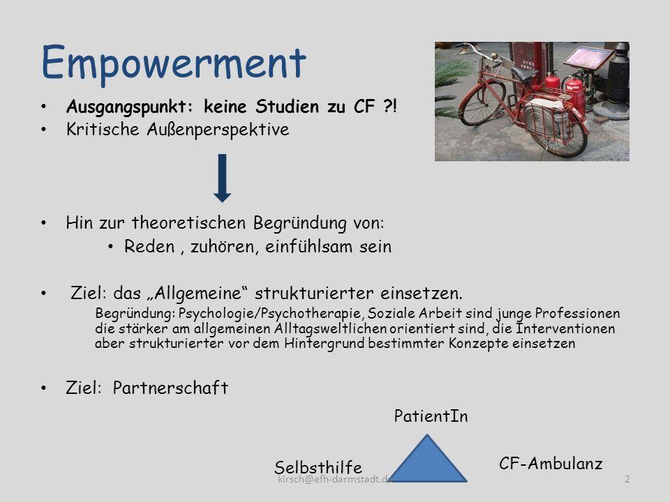 Empowerment Ausgangspunkt: keine Studien zu CF ?! Kritische Außenperspektive Hin zur theoretischen Begründung von: Reden, zuhören, einfühlsam sein Zie
