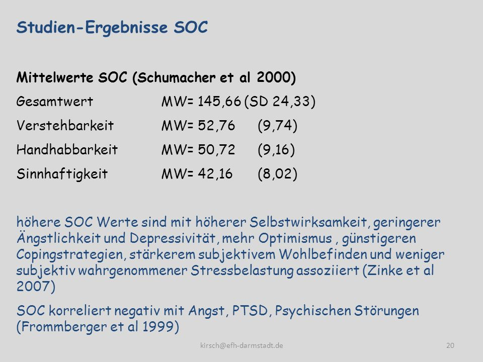 Studien-Ergebnisse SOC Mittelwerte SOC (Schumacher et al 2000) Gesamtwert MW= 145,66 (SD 24,33) Verstehbarkeit MW= 52,76 (9,74) Handhabbarkeit MW= 50,