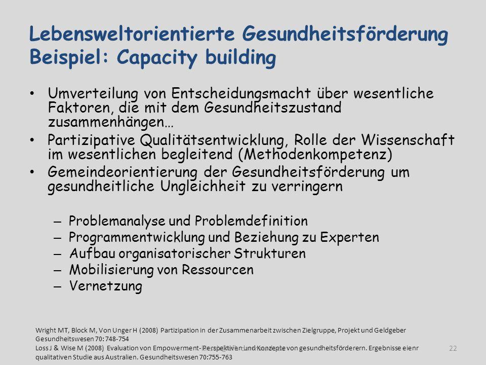 Lebensweltorientierte Gesundheitsförderung Beispiel: Capacity building Umverteilung von Entscheidungsmacht über wesentliche Faktoren, die mit dem Gesu
