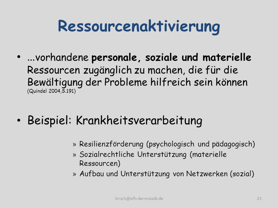 Ressourcenaktivierung … vorhandene personale, soziale und materielle Ressourcen zugänglich zu machen, die für die Bewältigung der Probleme hilfreich s