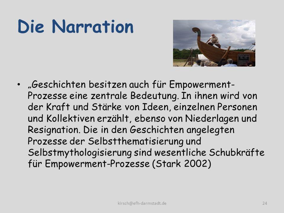 Die Narration Geschichten besitzen auch für Empowerment- Prozesse eine zentrale Bedeutung. In ihnen wird von der Kraft und Stärke von Ideen, einzelnen