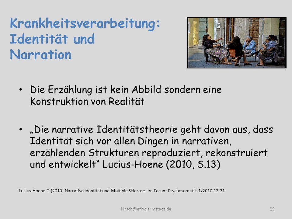 Krankheitsverarbeitung: Identität und Narration Die Erzählung ist kein Abbild sondern eine Konstruktion von Realität Die narrative Identitätstheorie g