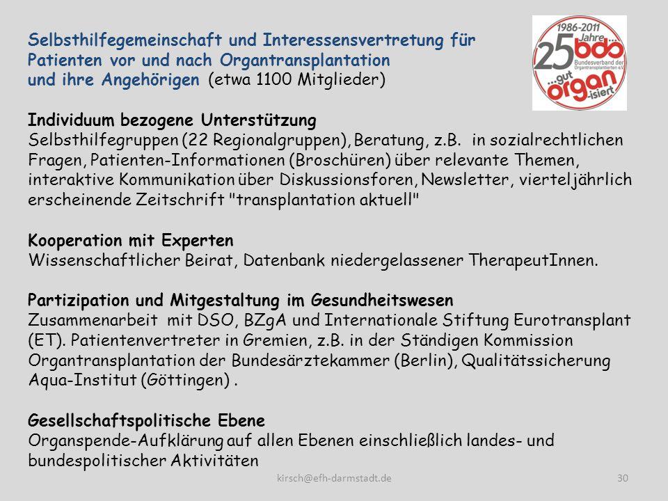 Selbsthilfegemeinschaft und Interessensvertretung für Patienten vor und nach Organtransplantation und ihre Angehörigen (etwa 1100 Mitglieder) Individu