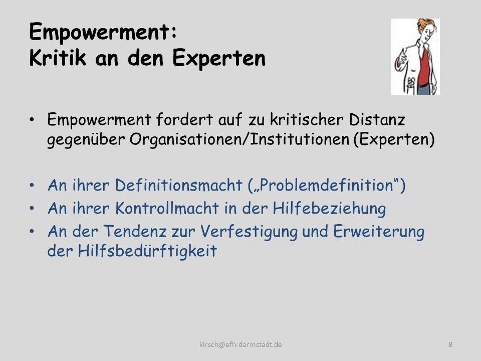 Empowerment: Kritik an den Experten Empowerment fordert auf zu kritischer Distanz gegenüber Organisationen/Institutionen (Experten) An ihrer Definitio