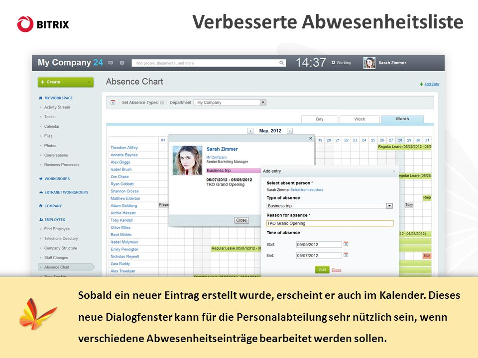 Verbesserte Abwesenheitsliste Sobald ein neuer Eintrag erstellt wurde, erscheint er auch im Kalender. Dieses neue Dialogfenster kann für die Personala
