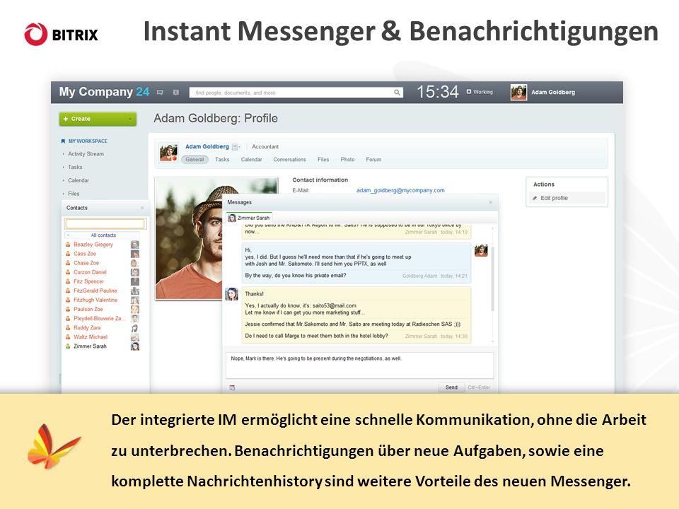 Instant Messenger & Benachrichtigungen Der integrierte IM ermöglicht eine schnelle Kommunikation, ohne die Arbeit zu unterbrechen. Benachrichtigungen