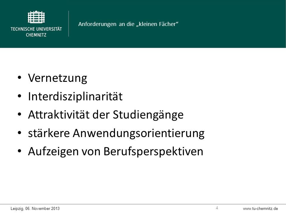 Vernetzung Interdisziplinarität Attraktivität der Studiengänge stärkere Anwendungsorientierung Aufzeigen von Berufsperspektiven Anforderungen an die kleinen Fächer Leipzig, 06.