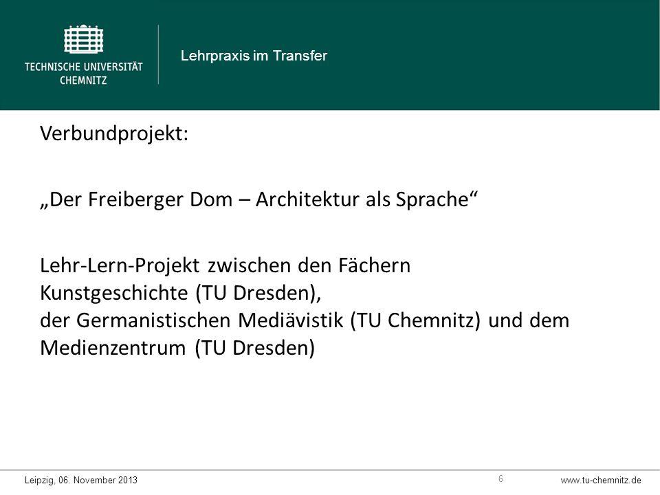 Verbundprojekt: Der Freiberger Dom – Architektur als Sprache Lehr-Lern-Projekt zwischen den Fächern Kunstgeschichte (TU Dresden), der Germanistischen Mediävistik (TU Chemnitz) und dem Medienzentrum (TU Dresden) www.tu-chemnitz.deLeipzig, 06.