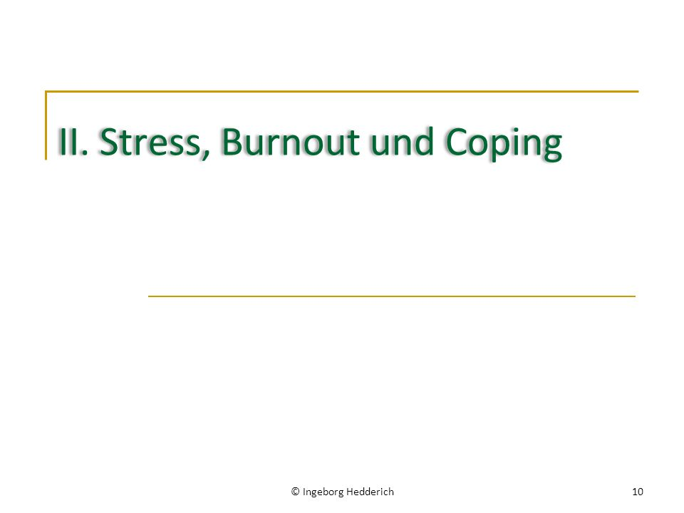 II. Stress, Burnout und Coping © Ingeborg Hedderich10