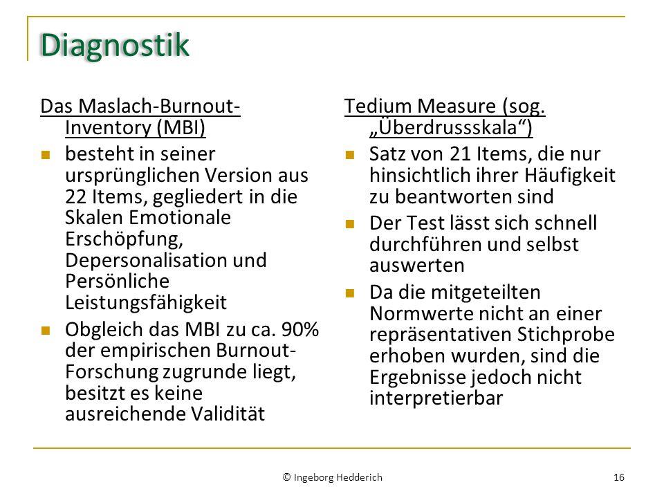 Diagnostik Das Maslach-Burnout- Inventory (MBI) besteht in seiner ursprünglichen Version aus 22 Items, gegliedert in die Skalen Emotionale Erschöpfung, Depersonalisation und Persönliche Leistungsfähigkeit Obgleich das MBI zu ca.