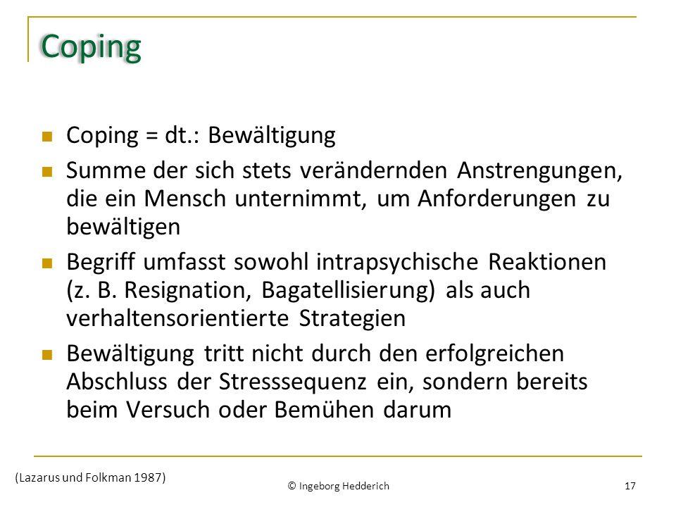 Coping Coping = dt.: Bewältigung Summe der sich stets verändernden Anstrengungen, die ein Mensch unternimmt, um Anforderungen zu bewältigen Begriff umfasst sowohl intrapsychische Reaktionen (z.
