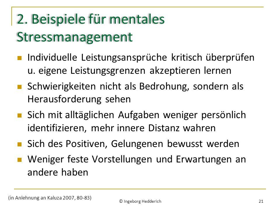 2. Beispiele für mentales Stressmanagement Individuelle Leistungsansprüche kritisch überprüfen u. eigene Leistungsgrenzen akzeptieren lernen Schwierig