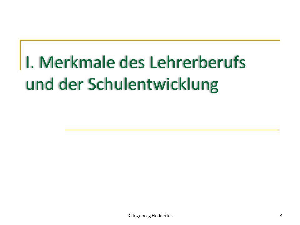 I. Merkmale des Lehrerberufs und der Schulentwicklung © Ingeborg Hedderich3