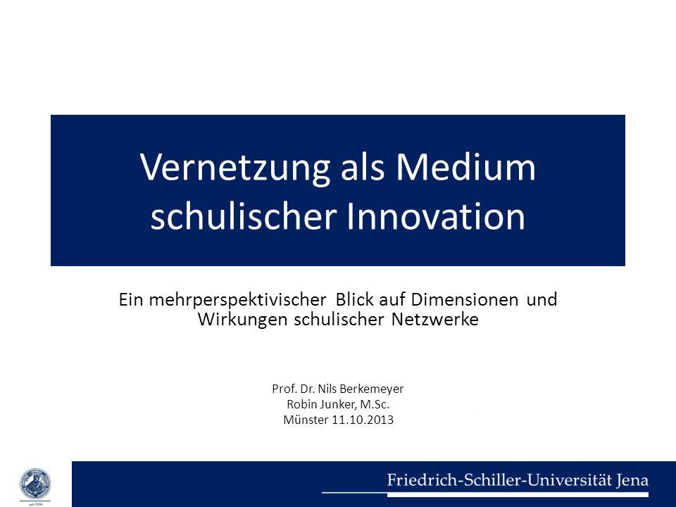 Vernetzung als Medium schulischer Innovation Ein mehrperspektivischer Blick auf Dimensionen und Wirkungen schulischer Netzwerke Prof. Dr. Nils Berkeme