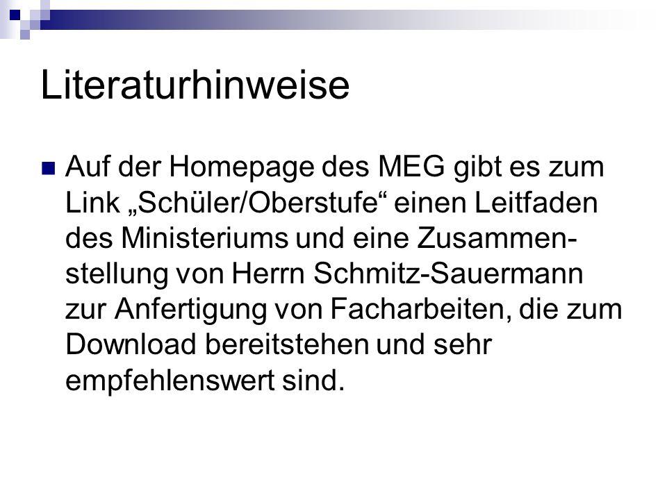 Literaturhinweise Auf der Homepage des MEG gibt es zum Link Schüler/Oberstufe einen Leitfaden des Ministeriums und eine Zusammen- stellung von Herrn S