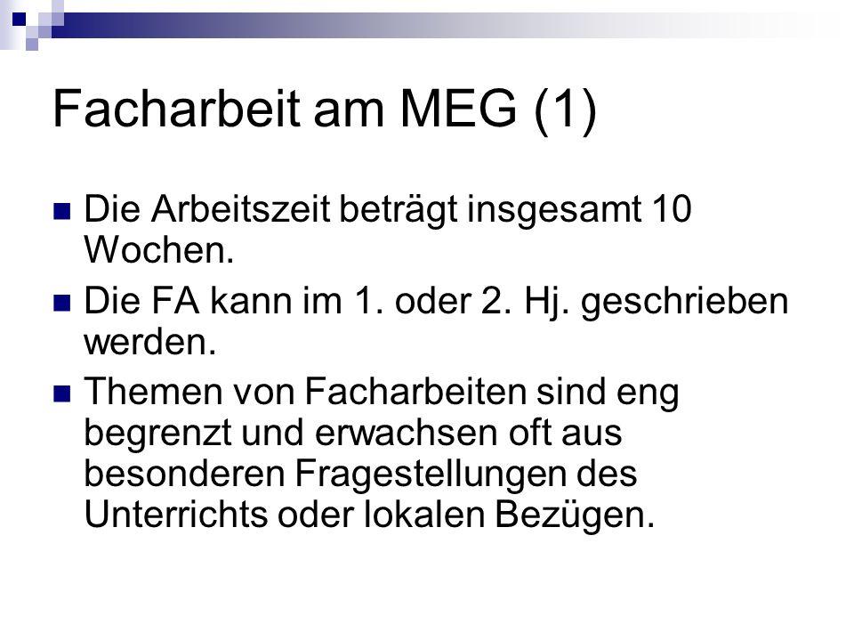 Facharbeit am MEG (1) Die Arbeitszeit beträgt insgesamt 10 Wochen. Die FA kann im 1. oder 2. Hj. geschrieben werden. Themen von Facharbeiten sind eng