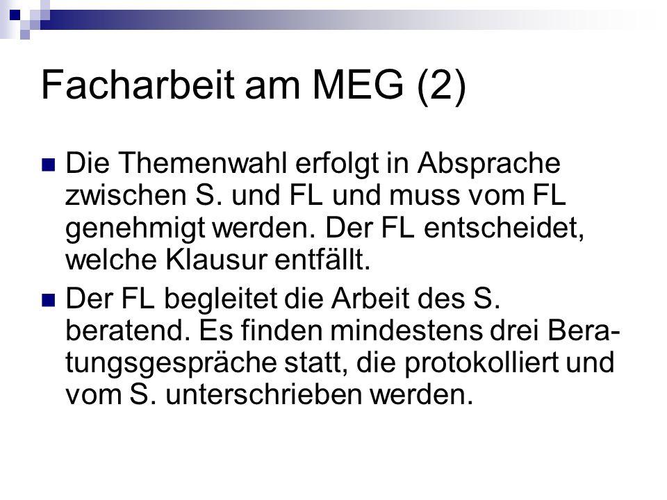 Facharbeit am MEG (2) Die Themenwahl erfolgt in Absprache zwischen S. und FL und muss vom FL genehmigt werden. Der FL entscheidet, welche Klausur entf