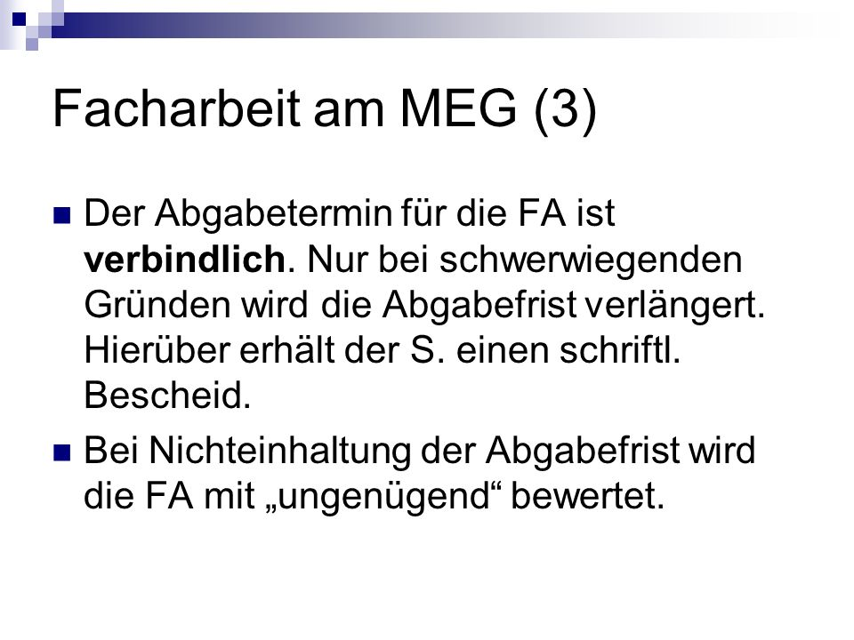 Facharbeit am MEG (3) Der Abgabetermin für die FA ist verbindlich. Nur bei schwerwiegenden Gründen wird die Abgabefrist verlängert. Hierüber erhält de