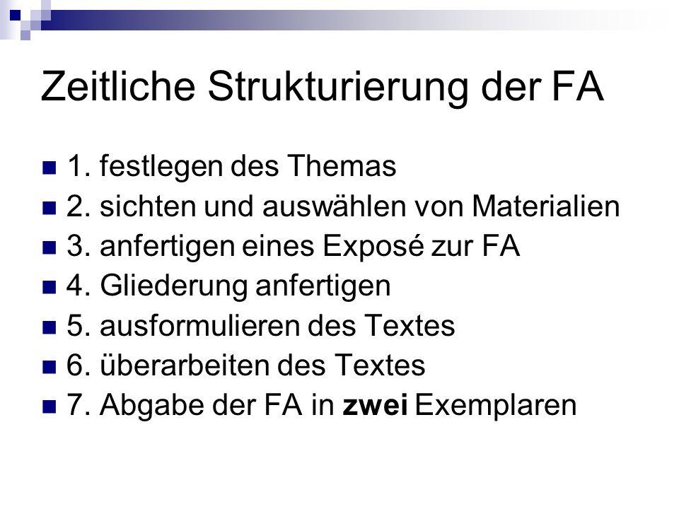 Zeitliche Strukturierung der FA 1. festlegen des Themas 2. sichten und auswählen von Materialien 3. anfertigen eines Exposé zur FA 4. Gliederung anfer