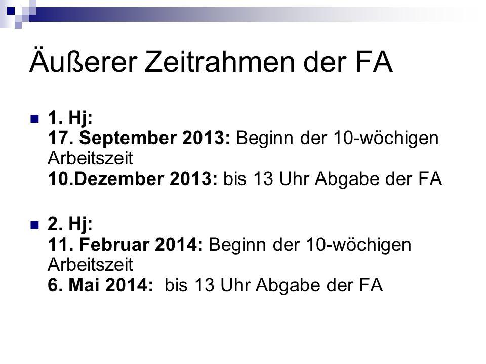 Äußerer Zeitrahmen der FA 1. Hj: 17. September 2013: Beginn der 10-wöchigen Arbeitszeit 10.Dezember 2013: bis 13 Uhr Abgabe der FA 2. Hj: 11. Februar