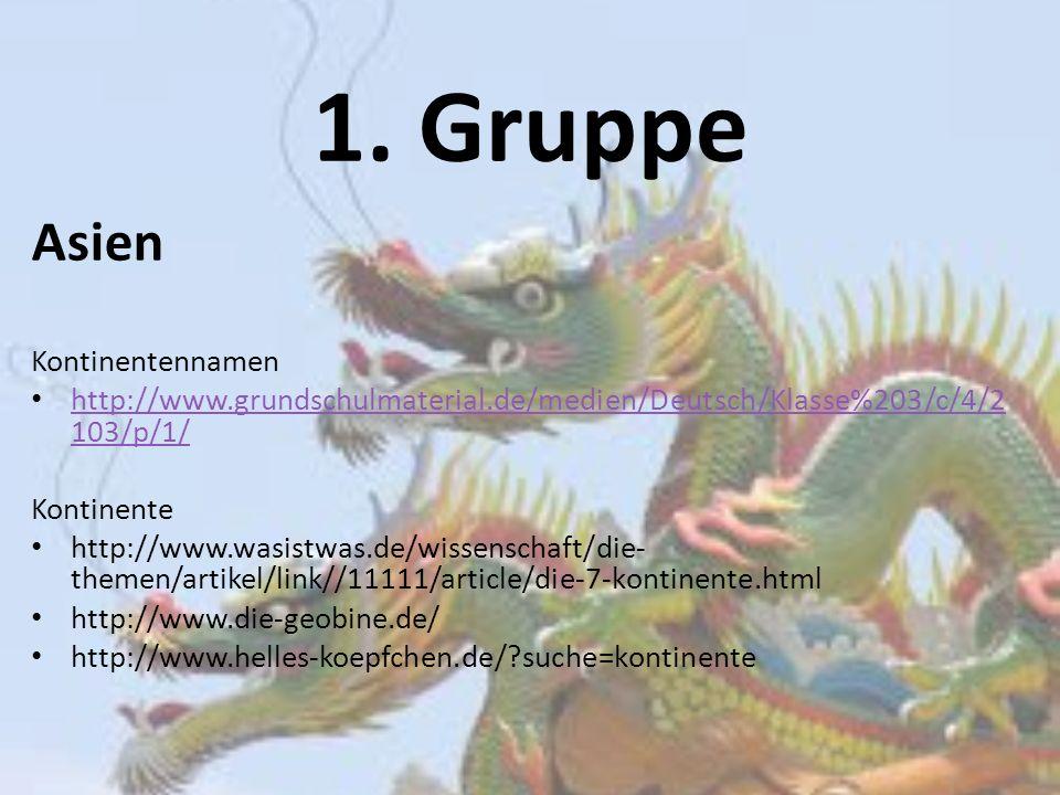 1. Gruppe Asien Kontinentennamen http://www.grundschulmaterial.de/medien/Deutsch/Klasse%203/c/4/2 103/p/1/ http://www.grundschulmaterial.de/medien/Deu