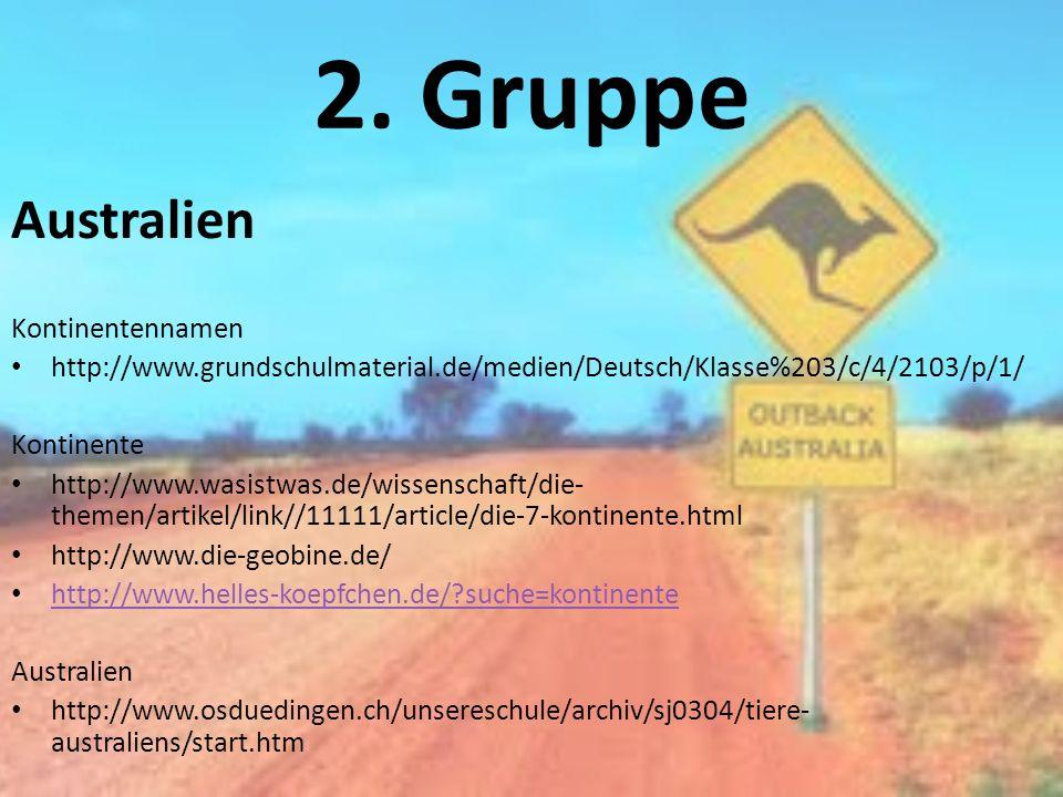 2. Gruppe Australien Kontinentennamen http://www.grundschulmaterial.de/medien/Deutsch/Klasse%203/c/4/2103/p/1/ Kontinente http://www.wasistwas.de/wiss
