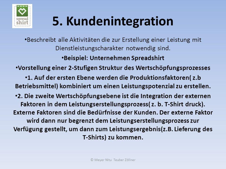 © Meyer Nitu Teuber Zöllner 5. Kundenintegration Beschreibt alle Aktivitäten die zur Erstellung einer Leistung mit Dienstleistungscharakter notwendig