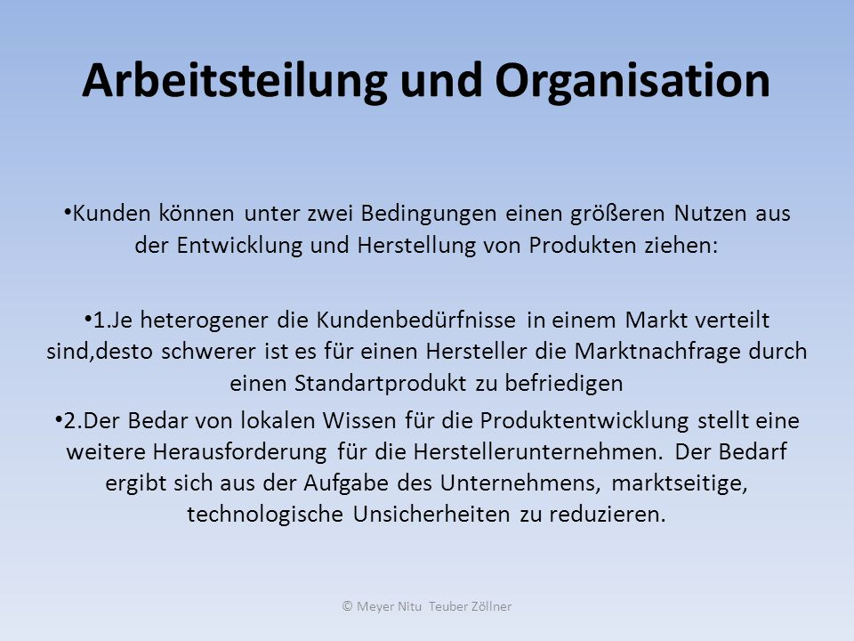 © Meyer Nitu Teuber Zöllner Arbeitsteilung und Organisation Kunden können unter zwei Bedingungen einen größeren Nutzen aus der Entwicklung und Herstel