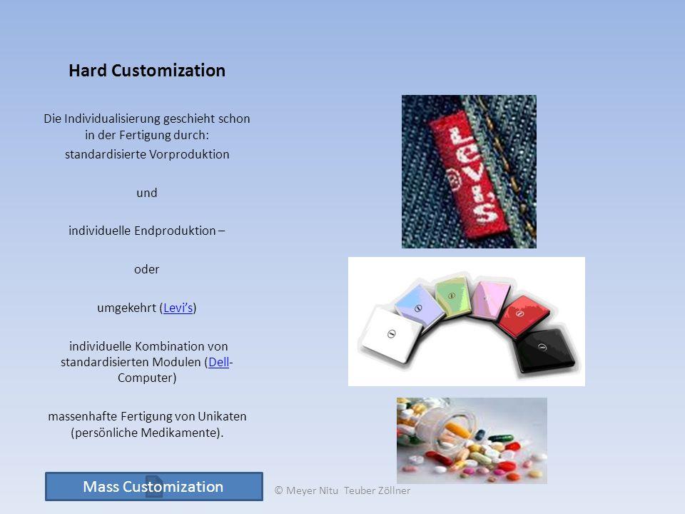 Hard Customization Die Individualisierung geschieht schon in der Fertigung durch: standardisierte Vorproduktion und individuelle Endproduktion – oder