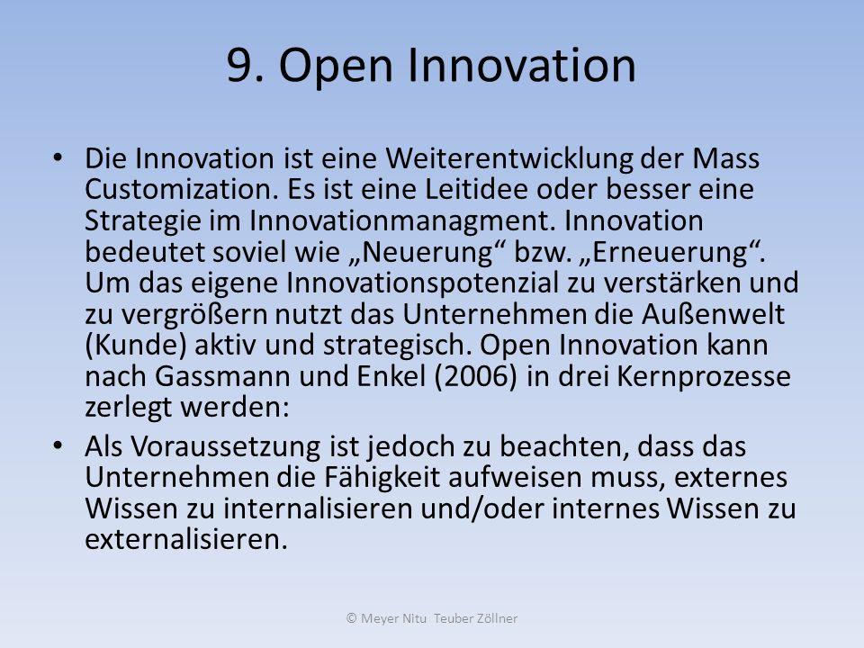 9. Open Innovation Die Innovation ist eine Weiterentwicklung der Mass Customization. Es ist eine Leitidee oder besser eine Strategie im Innovationmana