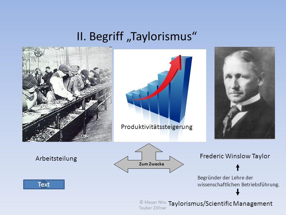 II. Begriff Taylorismus Arbeitsteilung Produktivitätssteigerung Zum Zwecke Frederic Winslow Taylor Begründer der Lehre der wissenschaftlichen Betriebs