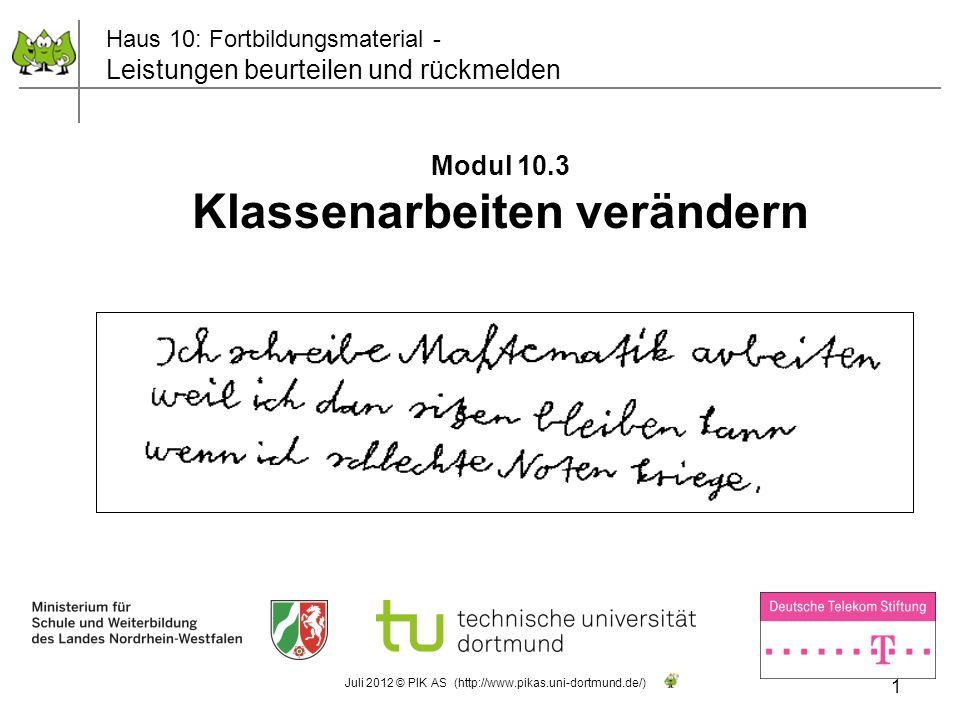 1 Juli 2012 © PIK AS (http://www.pikas.uni-dortmund.de/) Modul 10.3 Klassenarbeiten verändern Haus 10: Fortbildungsmaterial - Leistungen beurteilen un