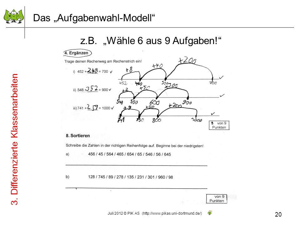z.B. Wähle 6 aus 9 Aufgaben! 20 Juli 2012 © PIK AS (http://www.pikas.uni-dortmund.de/) 3. Differenzierte Klassenarbeiten Das Aufgabenwahl-Modell