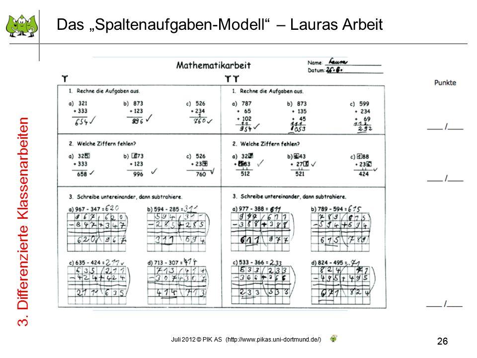 26 Juli 2012 © PIK AS (http://www.pikas.uni-dortmund.de/) Das Spaltenaufgaben-Modell – Lauras Arbeit 3. Differenzierte Klassenarbeiten 26 Juli 2012 ©