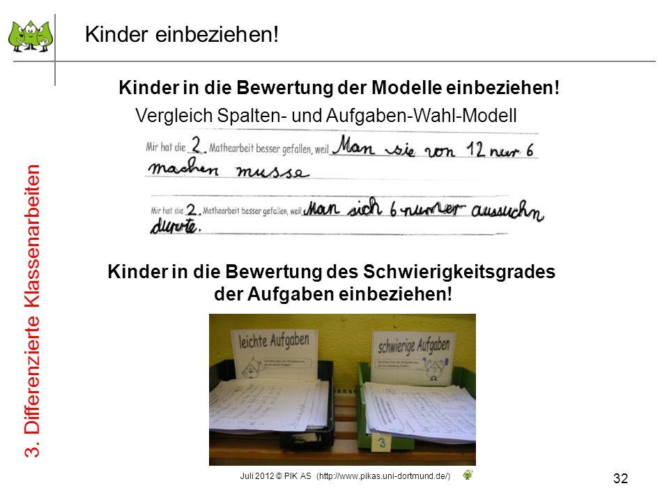 Kinder einbeziehen! Kinder in die Bewertung der Modelle einbeziehen! Vergleich Spalten- und Aufgaben-Wahl-Modell 32 Juli 2012 © PIK AS (http://www.pik