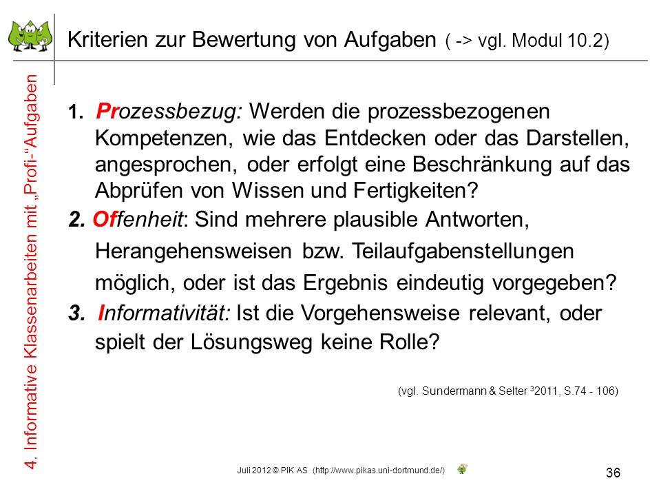 (vgl. Sundermann & Selter 3 2011, S.74 - 106) Kriterien zur Bewertung von Aufgaben ( -> vgl. Modul 10.2) Juli 2012 © PIK AS (http://www.pikas.uni-dort