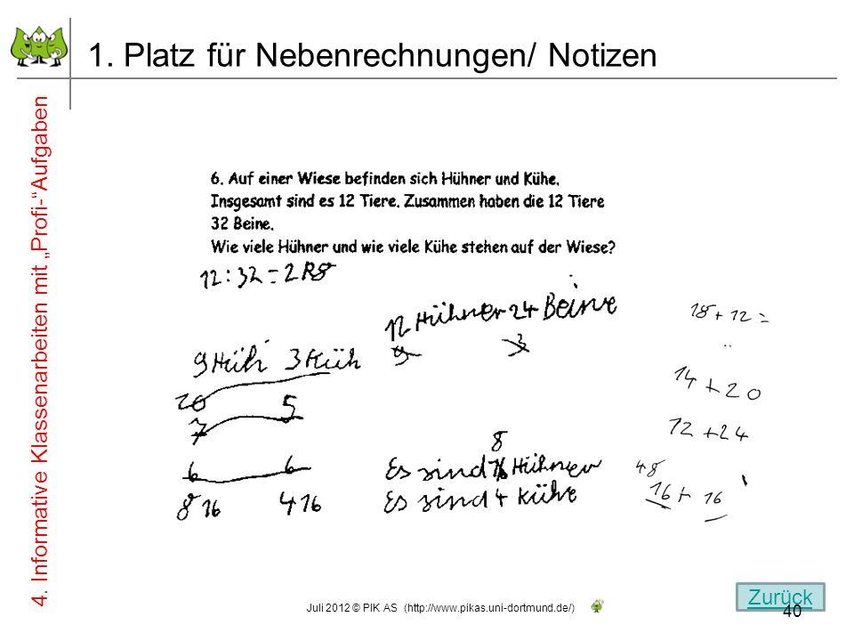 1. Platz für Nebenrechnungen/ Notizen 4. Informative Klassenarbeiten mit Profi-Aufgaben Zurück 40 Juli 2012 © PIK AS (http://www.pikas.uni-dortmund.de