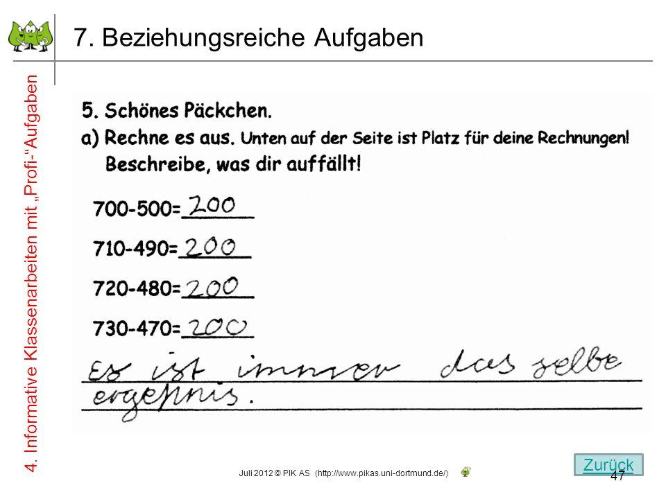 7. Beziehungsreiche Aufgaben 4. Informative Klassenarbeiten mit Profi-Aufgaben Zurück 47 Juli 2012 © PIK AS (http://www.pikas.uni-dortmund.de/)