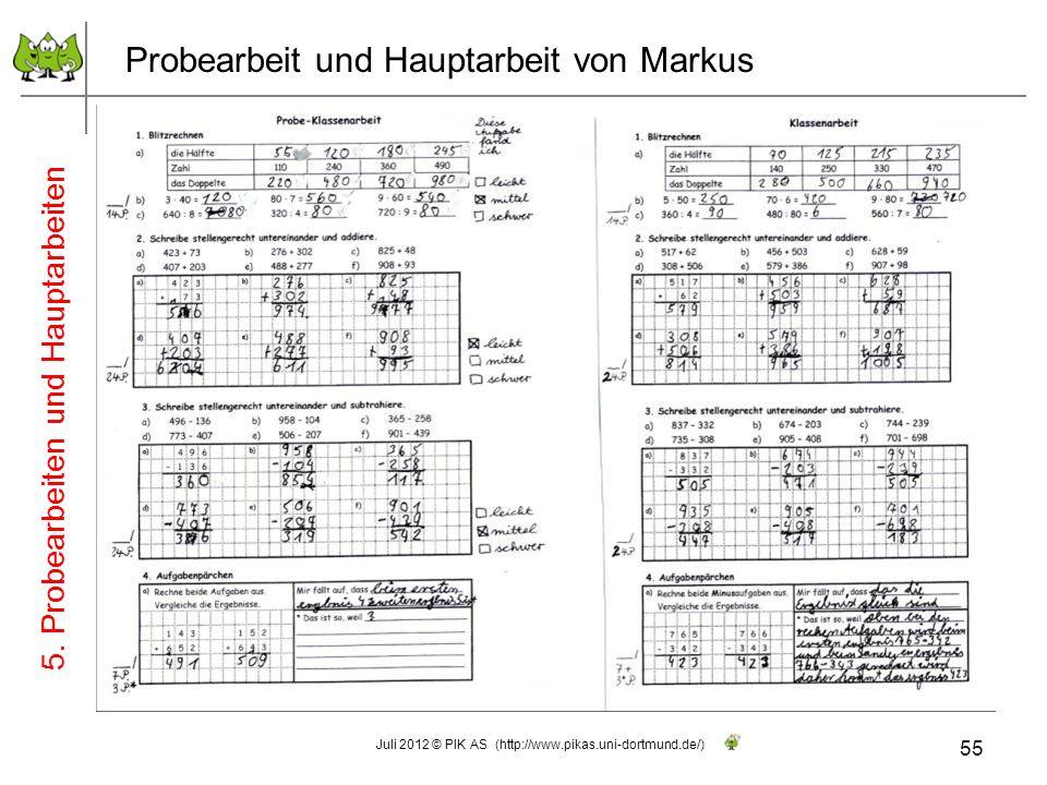 Probearbeit und Hauptarbeit von Markus 55 Juli 2012 © PIK AS (http://www.pikas.uni-dortmund.de/) 5. Probearbeiten und Hauptarbeiten